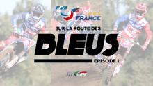 Motocross des Nations 2016 : Sur la route des Bleus – épisode 1