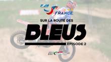 Motocross des Nations 2016 : Sur la route des Bleus – épisode 2