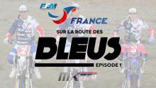 Motocross des Nations 2017 : Sur la route des Bleus – épisode 1