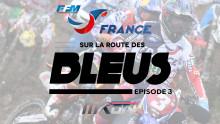 Motocross des Nations 2017 : Sur la route des Bleus – épisode 3