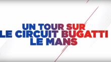 UN TOUR SUR LE CIRCUIT BUGATTI LE MANS