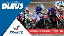 /// MOTOCROSS DES NATIONS – SUR LA ROUTE DES BLEUS : EPISODE FINAL ///