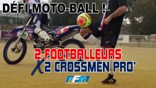// DÉFI MOTO-BALL : 2 FOOTBALLEURS VS 2 CROSSMEN //